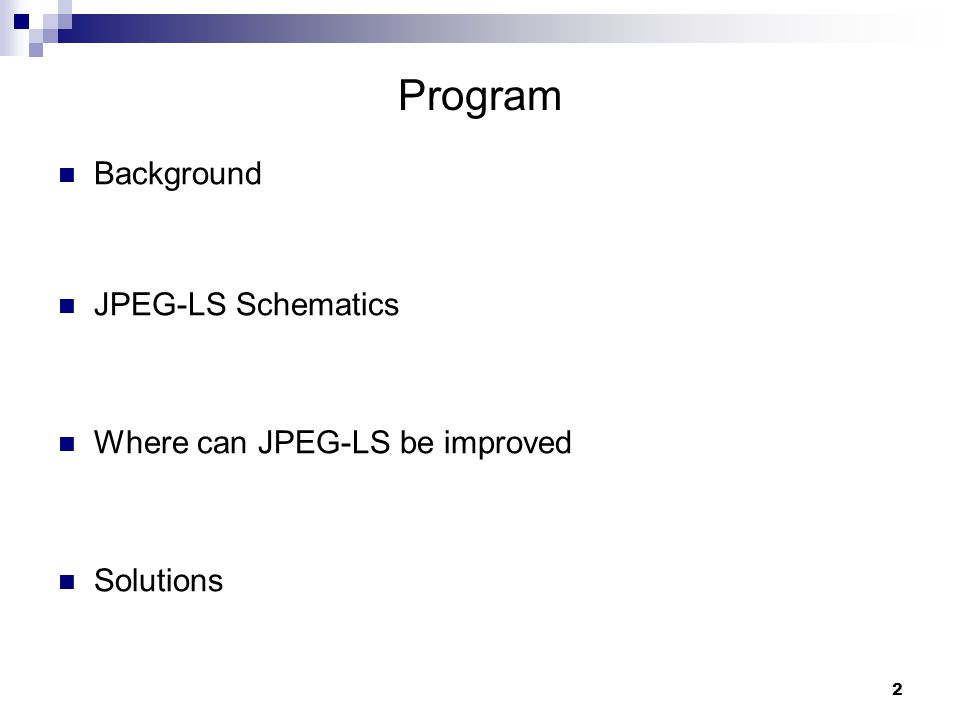 2 Program Background JPEG-LS Schematics Where can JPEG-LS be improved Solutions