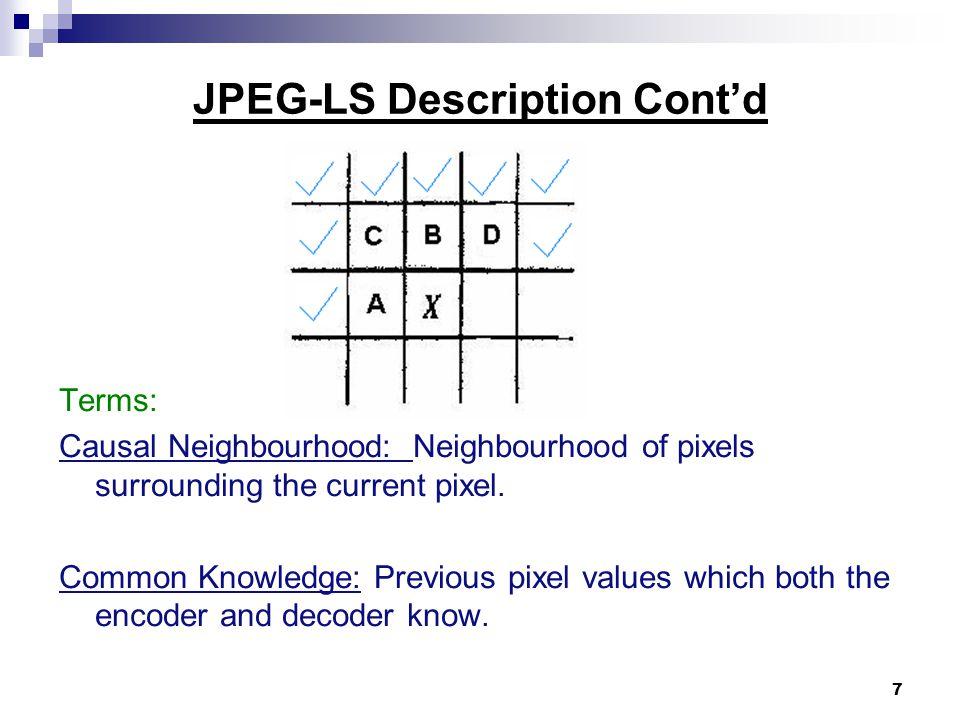 7 JPEG-LS Description Cont'd Terms: Causal Neighbourhood: Neighbourhood of pixels surrounding the current pixel.