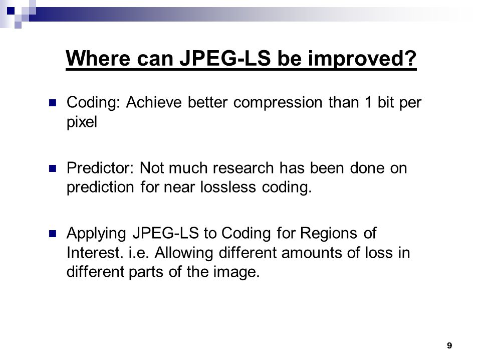 9 Where can JPEG-LS be improved.