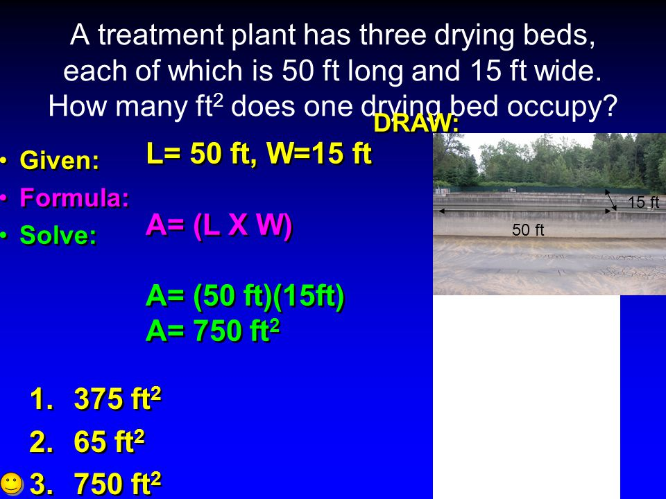 A treatment plant has three drying beds, each of which is 50 ft long and 15 ft wide.