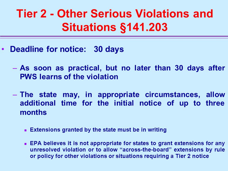 Tier 1 - Acute Violations and Situations §141.202 (cont.) Violations or other situations requiring Tier 1 public notice –Appendix A of the PN Rule –PN Handbook - Table 2, page 8 –Draft State Implementation Guidance for the PN rule - Table 1, page 4