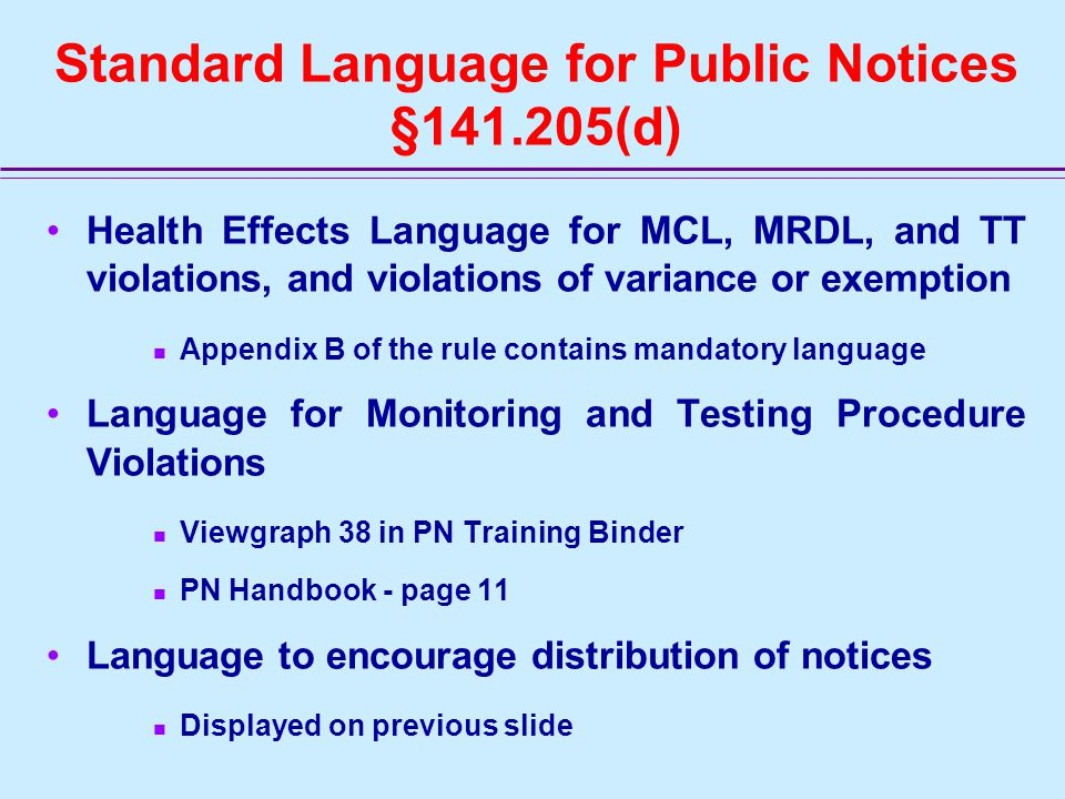 Content Element 10 - Standard Distribution Language Standard language to encourage distribution of notices: – Please share this information with all the other people who drink this water, especially those who may not have received this notice directly (for example, people in apartments, nursing homes, schools, and businesses).