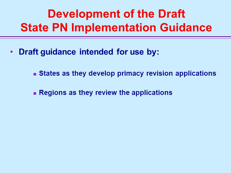 Rulemaking Process (cont.) To obtain stakeholder input on problems with the PN program, EPA: –Held three stakeholder meetings in 1997 –Proposed PN rule -- May 13, 1999 –Held four public meetings in May and June 1999 to discuss the proposed rule EPA consulted with States throughout the rule development process –PN rule workgroup included representatives from four states and eight EPA regions