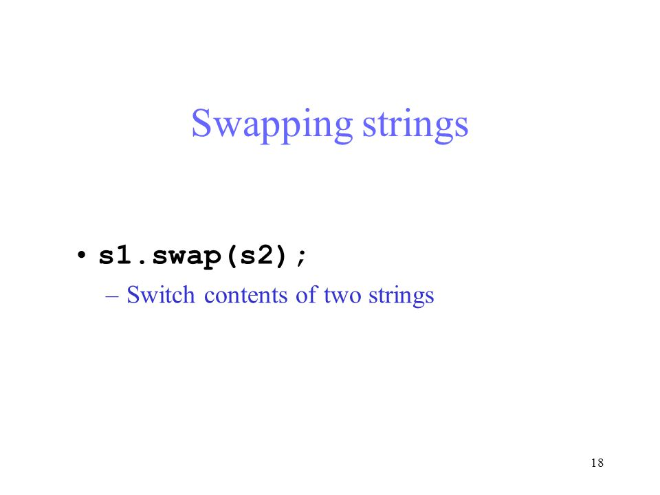 18 Swapping strings s1.swap(s2); –Switch contents of two strings