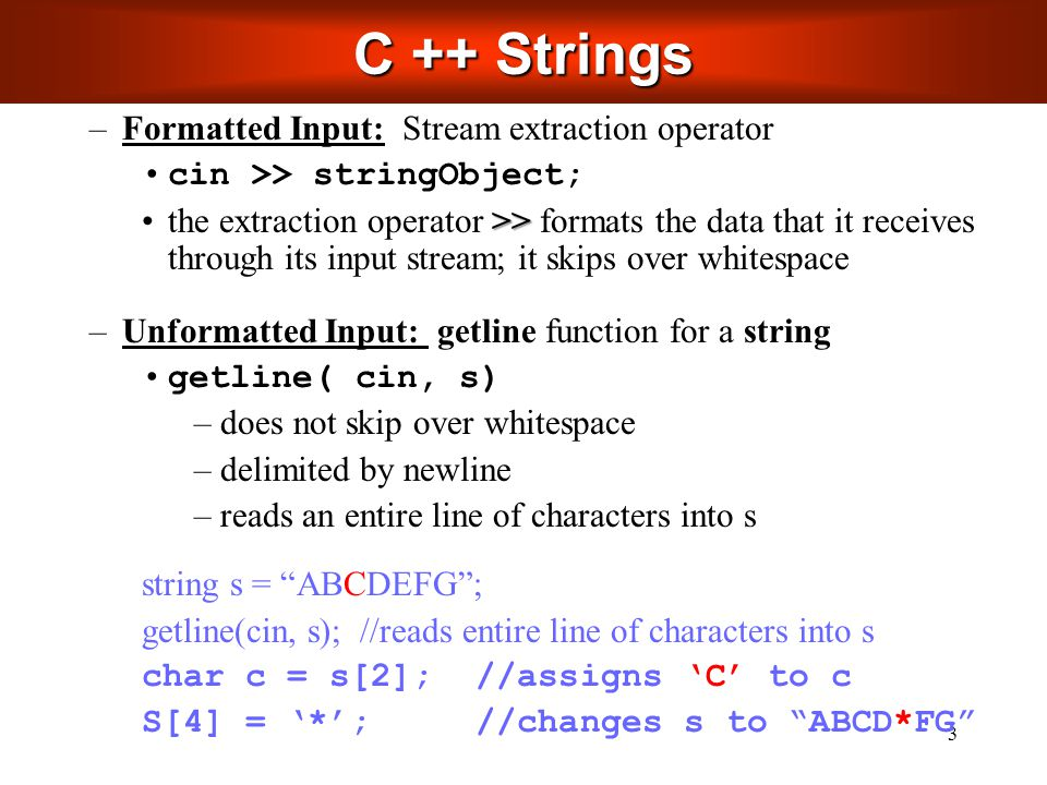 4 –Not necessarily null terminated –string is not a pointer, but a class –Many member functions take start position and length If length argument too large, max chosen C ++ Strings