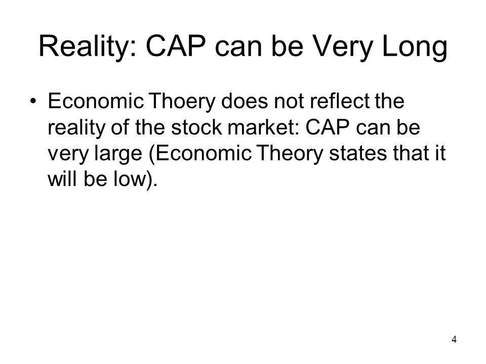 4 Reality: CAP can be Very Long Economic Thoery does not reflect the reality of the stock market: CAP can be very large (Economic Theory states that i
