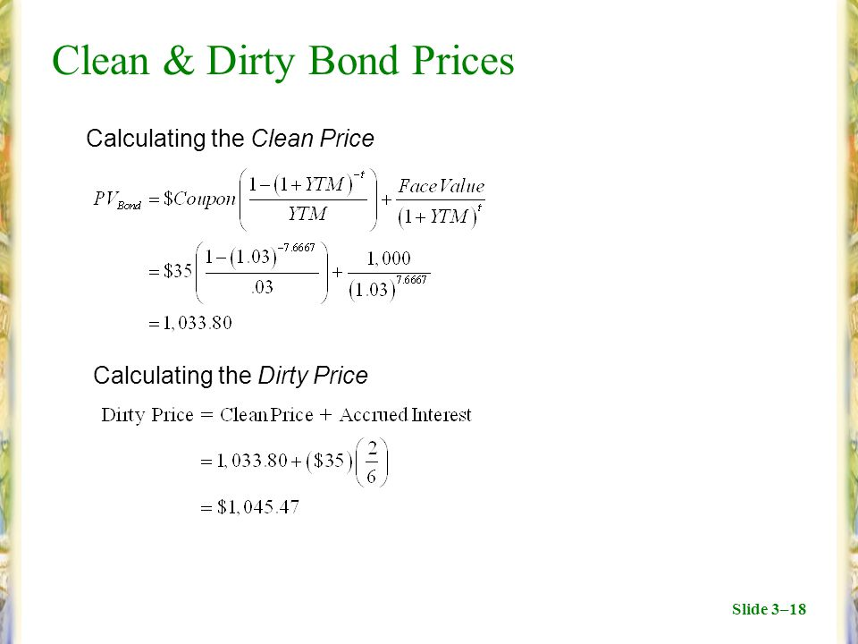Slide 3–18 Clean & Dirty Bond Prices Calculating the Clean Price Calculating the Dirty Price
