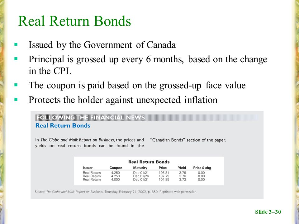 Slide 3–30 Real Return Bonds  Issued by the Government of Canada  Principal is grossed up every 6 months, based on the change in the CPI.