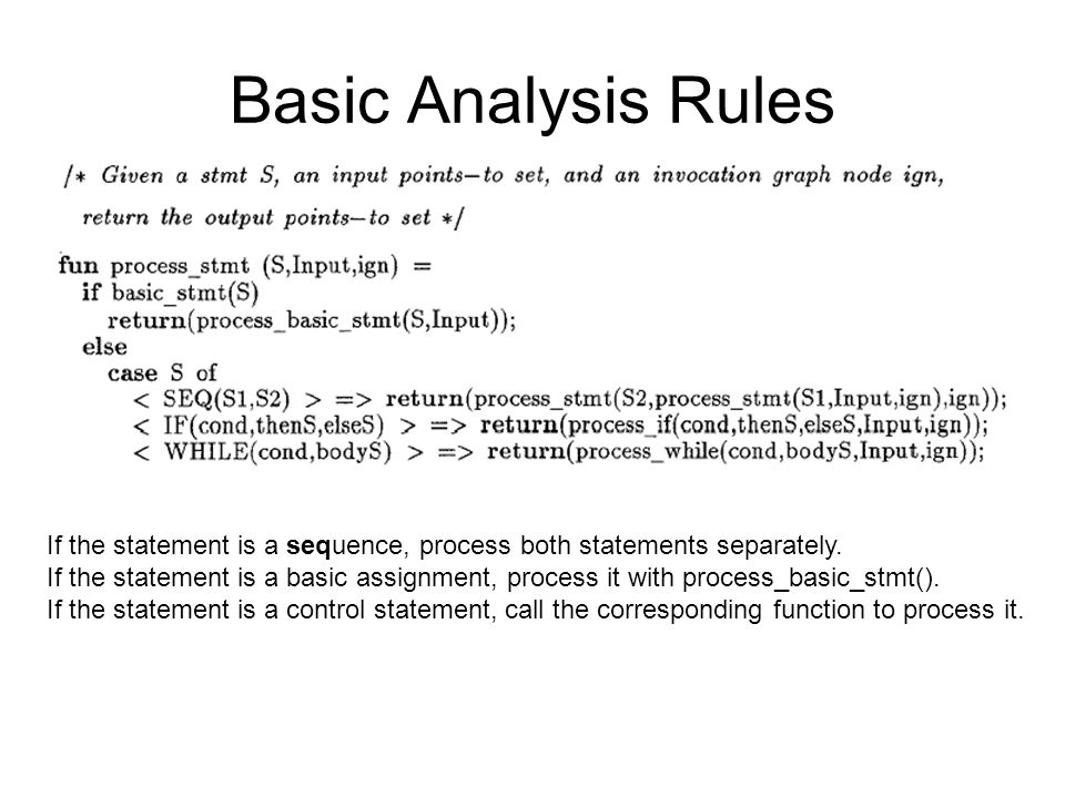 Basic Analysis Rules If the statement is a sequence, process both statements separately. If the statement is a basic assignment, process it with proce
