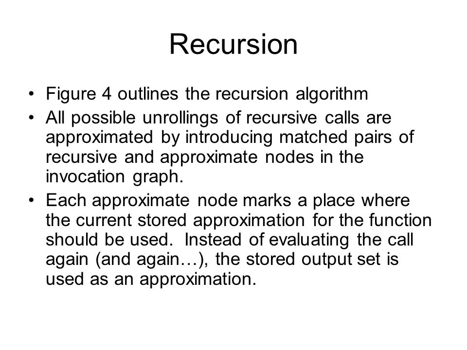 Recursion Figure 4 outlines the recursion algorithm All possible unrollings of recursive calls are approximated by introducing matched pairs of recurs