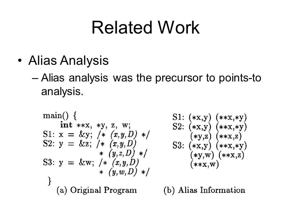 Related Work Alias Analysis –Alias analysis was the precursor to points-to analysis.
