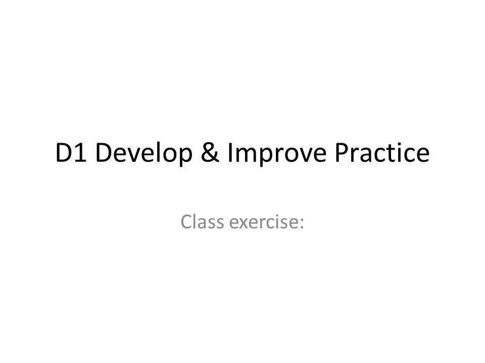 D1 Develop & Improve Practice Class exercise: