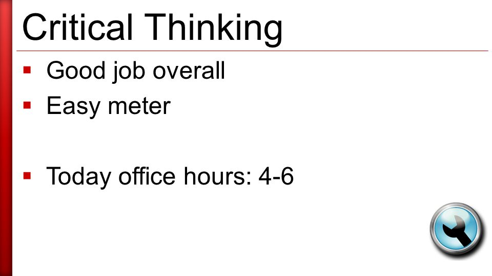 Critical Thinking  Good job overall  Easy meter  Today office hours: 4-6