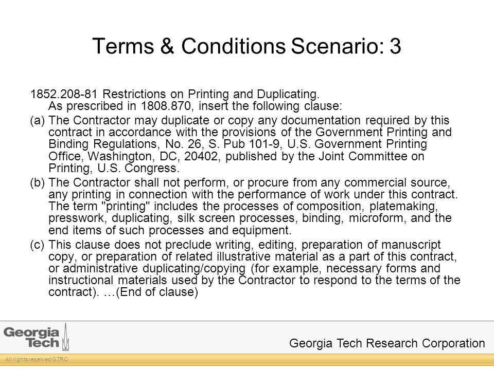 All rights reserved GTRC Georgia Tech Research Corporation Terms & Conditions Scenario: 3 1852.208-81 Restrictions on Printing and Duplicating.
