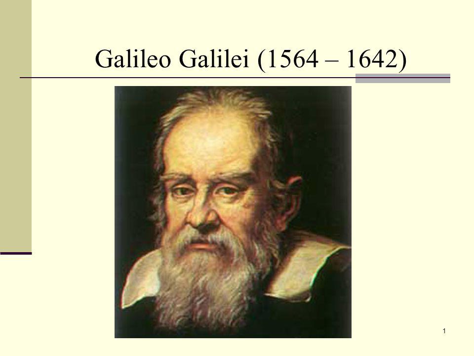 1 Galileo Galilei (1564 – 1642)