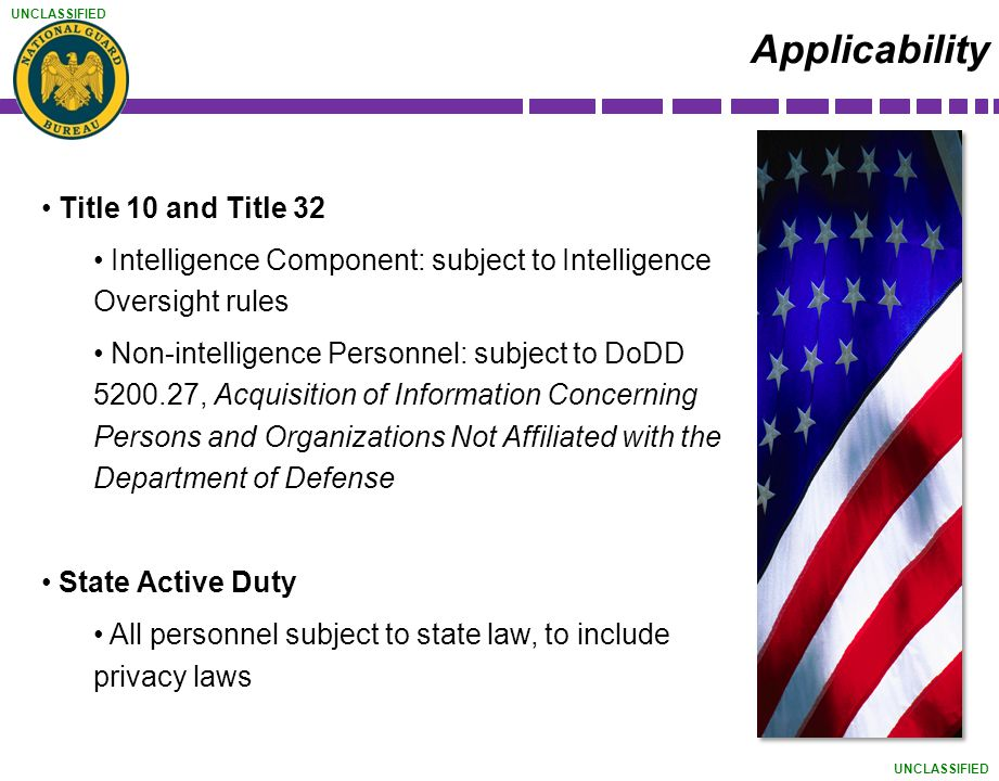 UNCLASSIFIED Title 10 and Title 32 Intelligence Component: subject to Intelligence Oversight rules Non-intelligence Personnel: subject to DoDD 5200.27