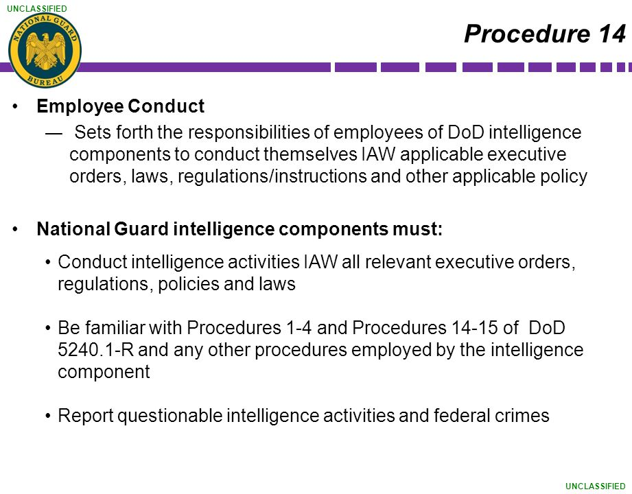 UNCLASSIFIED Employee Conduct ― Sets forth the responsibilities of employees of DoD intelligence components to conduct themselves IAW applicable execu