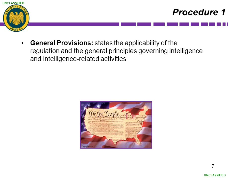 UNCLASSIFIED 7 Procedure 1 General Provisions: states the applicability of the regulation and the general principles governing intelligence and intell