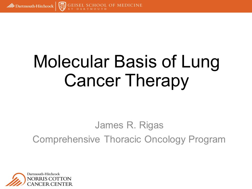 James R. Rigas Comprehensive Thoracic Oncology Program Molecular Basis of Lung Cancer Therapy