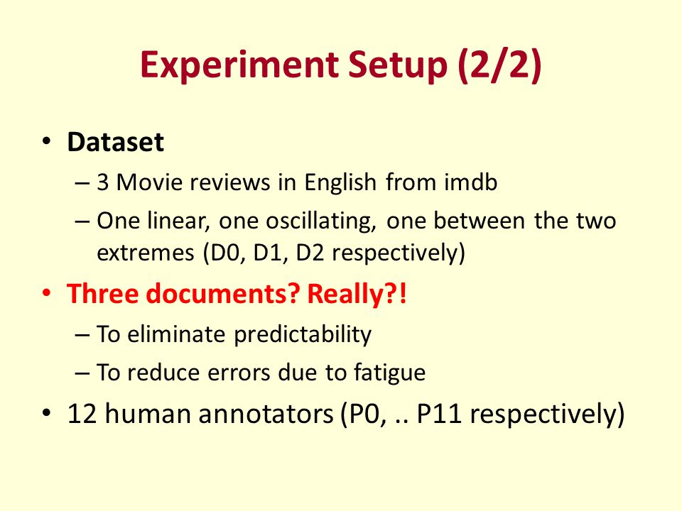 Experiment Setup (2/2) Dataset – 3 Movie reviews in English from imdb – One linear, one oscillating, one between the two extremes (D0, D1, D2 respectively) Three documents.