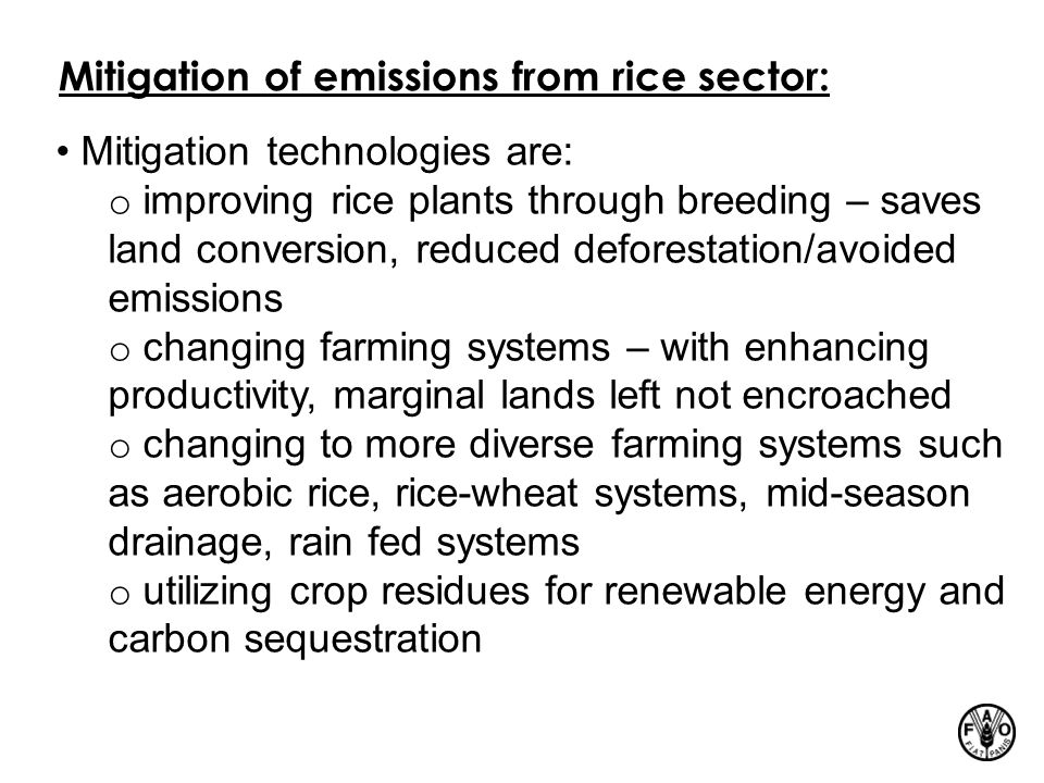 Mitigation of emissions from rice sector: Mitigation technologies are: o improving rice plants through breeding – saves land conversion, reduced defor