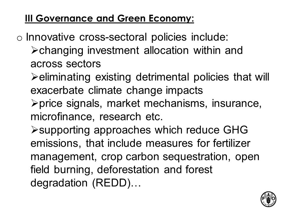 III Governance and Green Economy: o Innovative cross-sectoral policies include:  changing investment allocation within and across sectors  eliminati