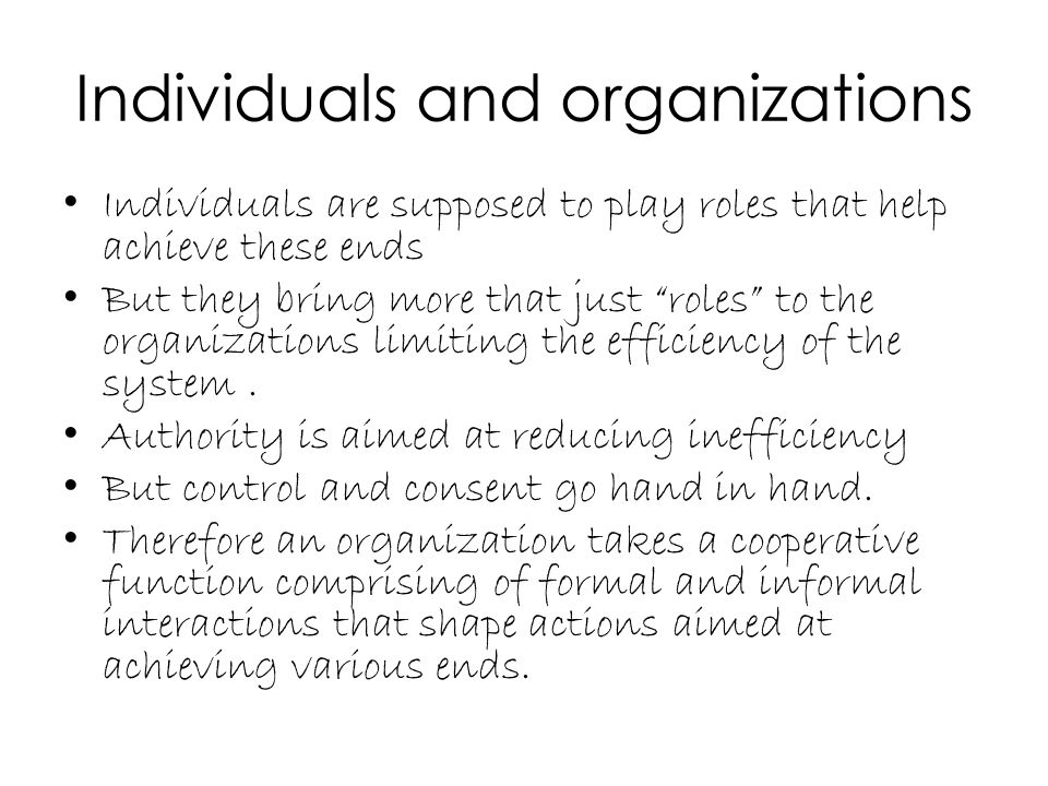 """Individuals and organizations Individuals are supposed to play roles that help achieve these ends But they bring more that just """"roles"""" to the organiz"""