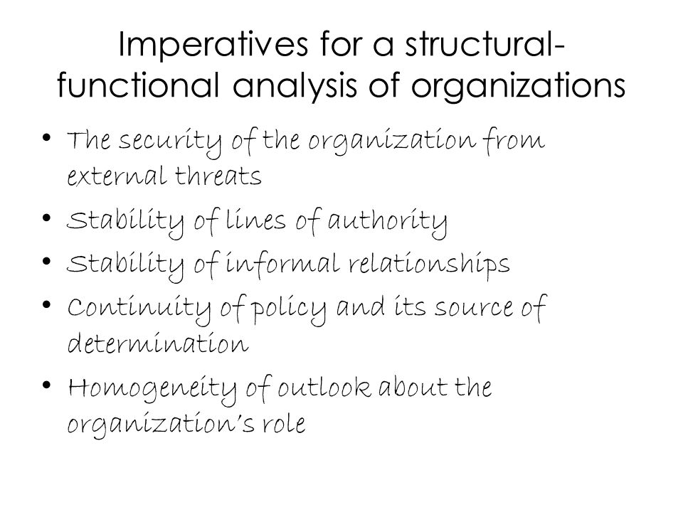 Imperatives for a structural- functional analysis of organizations The security of the organization from external threats Stability of lines of author