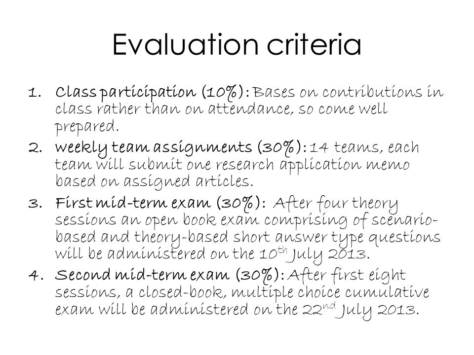 Evaluation criteria 1.Class participation (10%): Bases on contributions in class rather than on attendance, so come well prepared. 2.weekly team assig