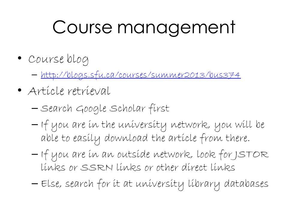 Course management Course blog – http://blogs.sfu.ca/courses/summer2013/bus374 http://blogs.sfu.ca/courses/summer2013/bus374 Article retrieval – Search