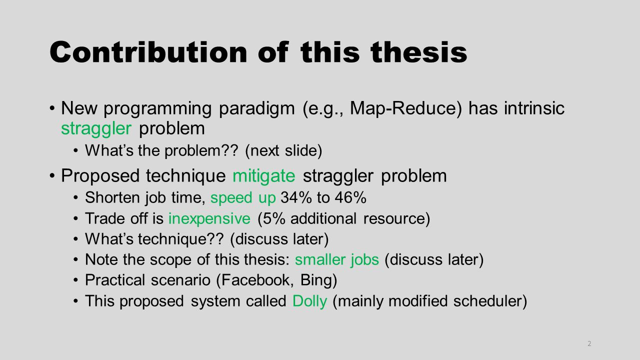 Contribution of this thesis New programming paradigm (e.g., Map-Reduce) has intrinsic straggler problem What's the problem?? (next slide) Proposed tec