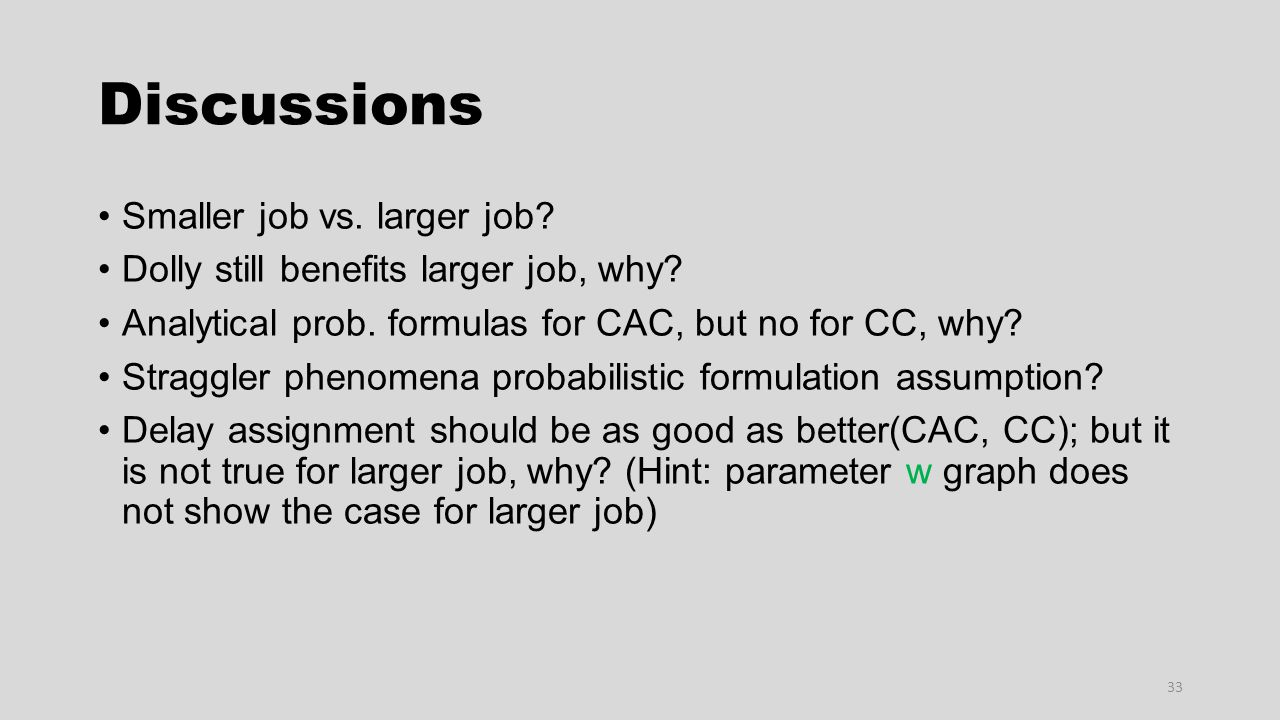 Discussions Smaller job vs. larger job? Dolly still benefits larger job, why? Analytical prob. formulas for CAC, but no for CC, why? Straggler phenome
