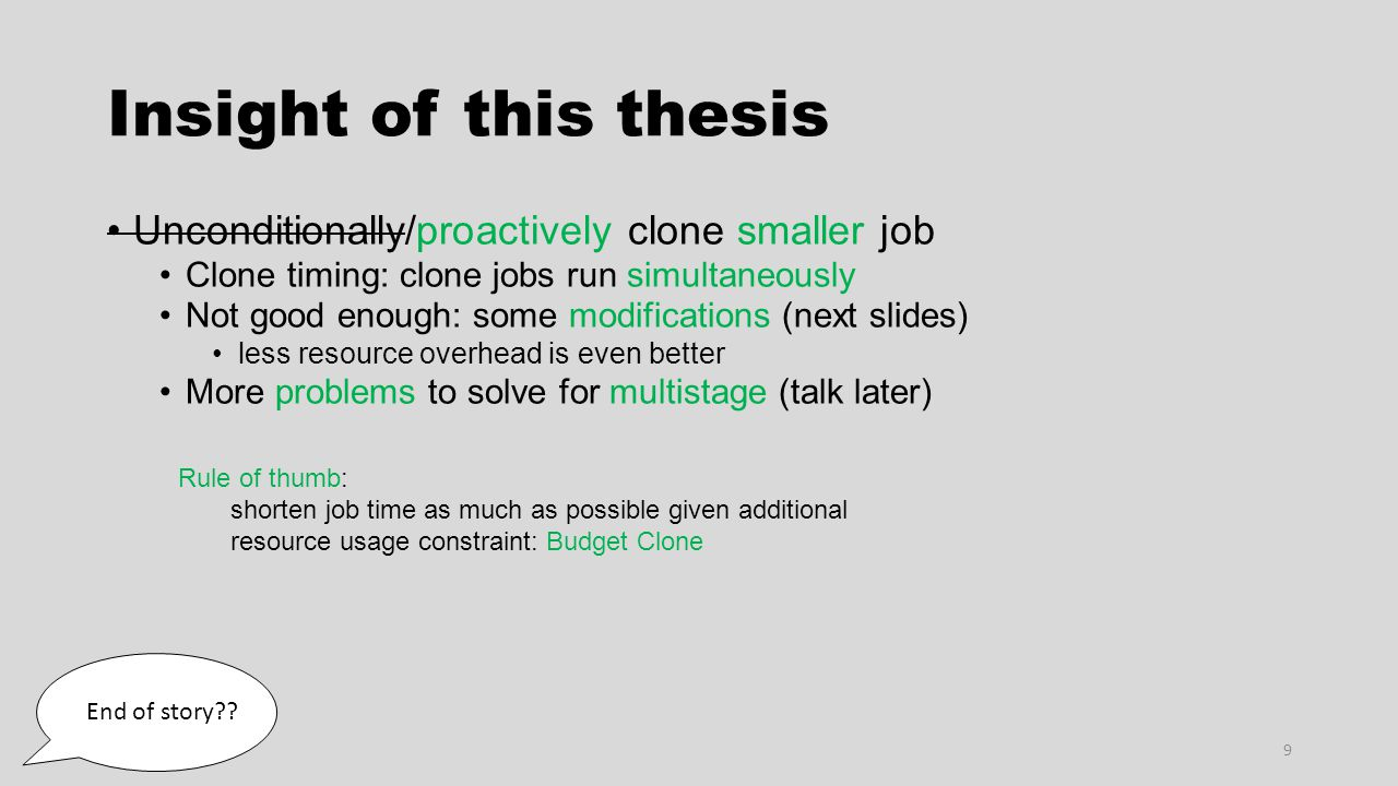 Insight of this thesis Unconditionally/proactively clone smaller job Clone timing: clone jobs run simultaneously Not good enough: some modifications (