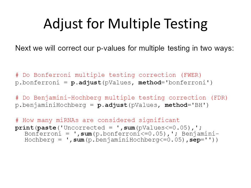Adjust for Multiple Testing Next we will correct our p-values for multiple testing in two ways: # Do Bonferroni multiple testing correction (FWER) p.b