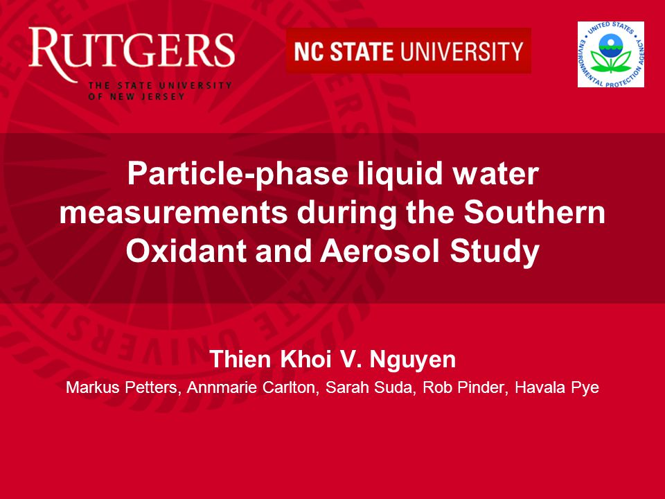Thien Khoi V. Nguyen Markus Petters, Annmarie Carlton, Sarah Suda, Rob Pinder, Havala Pye Particle-phase liquid water measurements during the Southern
