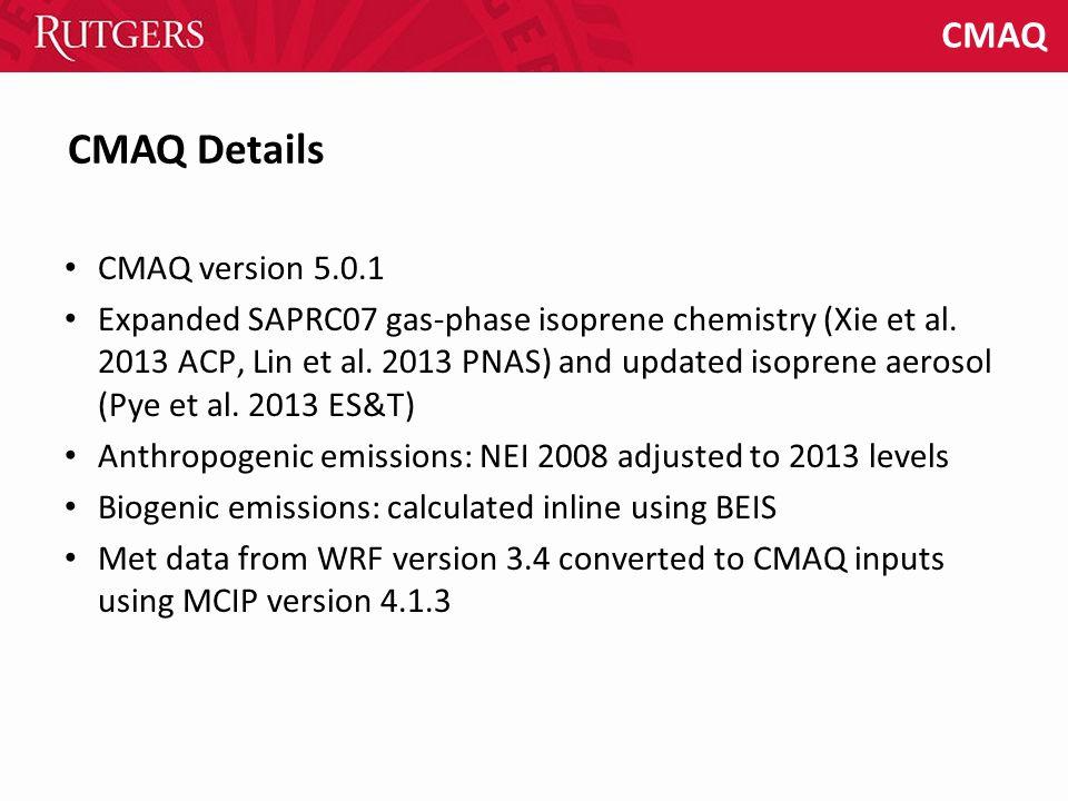 CMAQ CMAQ version 5.0.1 Expanded SAPRC07 gas-phase isoprene chemistry (Xie et al. 2013 ACP, Lin et al. 2013 PNAS) and updated isoprene aerosol (Pye et