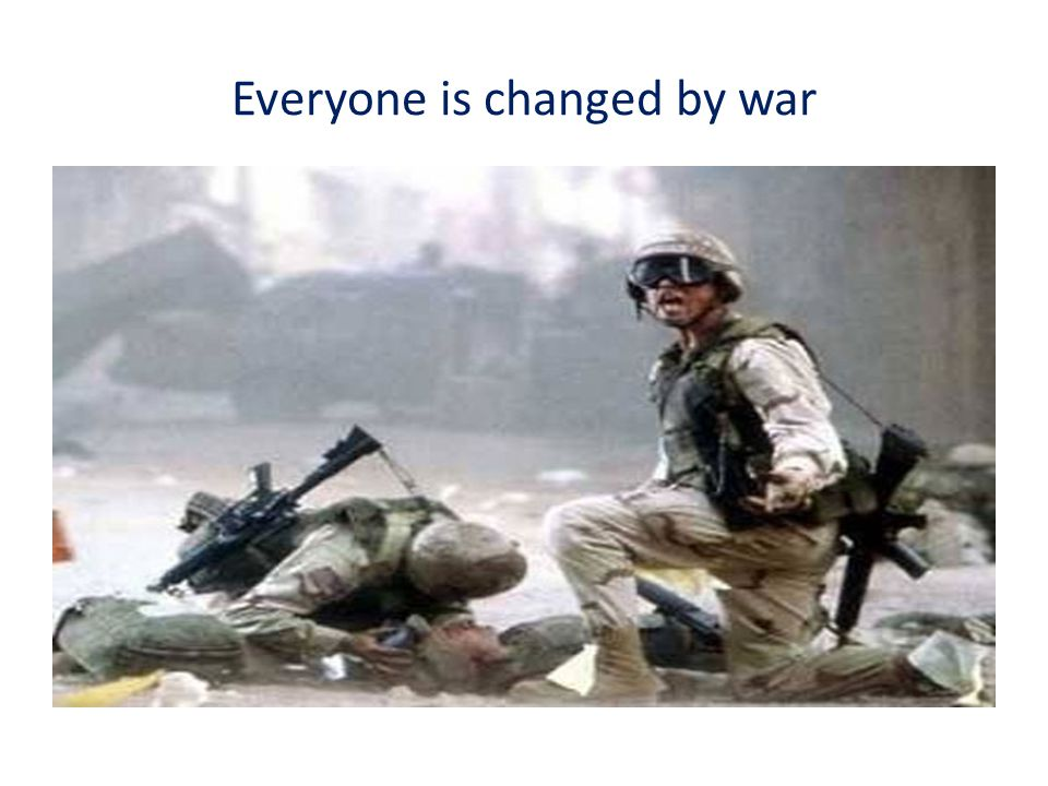 Everyone is changed by war