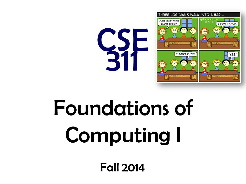 Foundations of Computing I CSE 311 Fall 2014 Foundations of Computing I Fall 2014