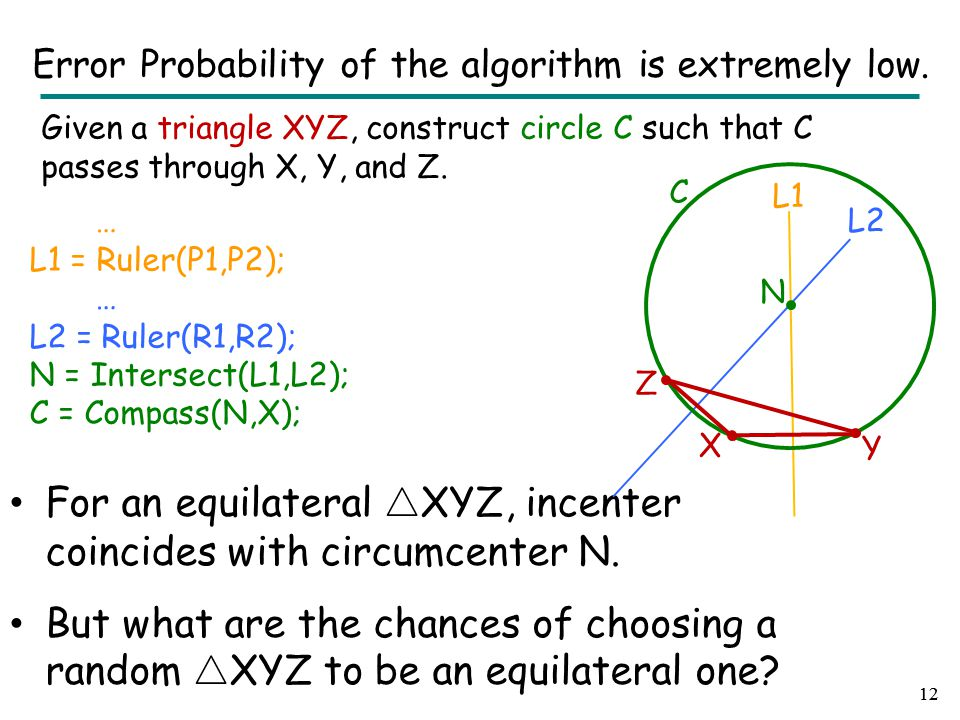 Given a triangle XYZ, construct circle C such that C passes through X, Y, and Z. 12 Error Probability of the algorithm is extremely low. … L1 = Ruler(