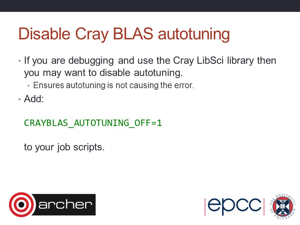 Disable Cray BLAS autotuning If you are debugging and use the Cray LibSci library then you may want to disable autotuning. Ensures autotuning is not c