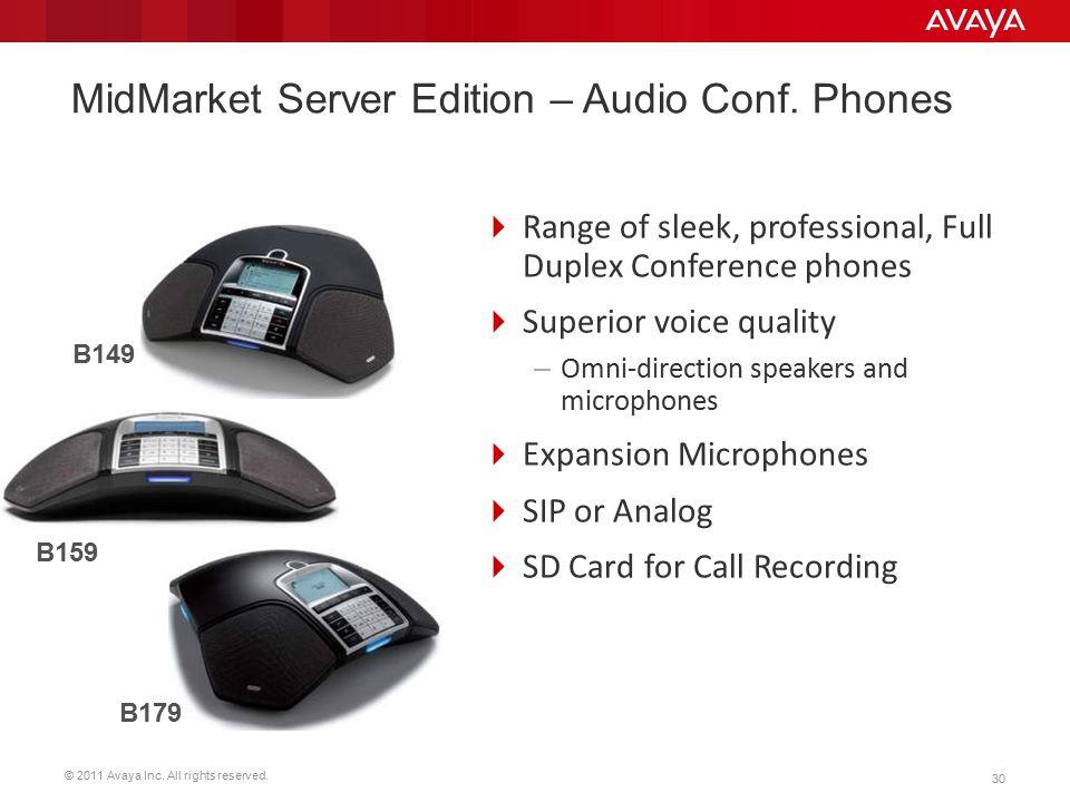 © 2011 Avaya Inc. All rights reserved. 30 MidMarket Server Edition – Audio Conf. Phones  Range of sleek, professional, Full Duplex Conference phones