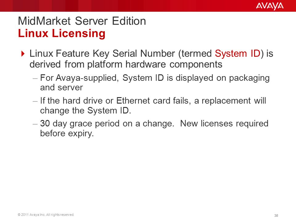 © 2011 Avaya Inc. All rights reserved. 38 MidMarket Server Edition Linux Licensing  Linux Feature Key Serial Number (termed System ID) is derived fro
