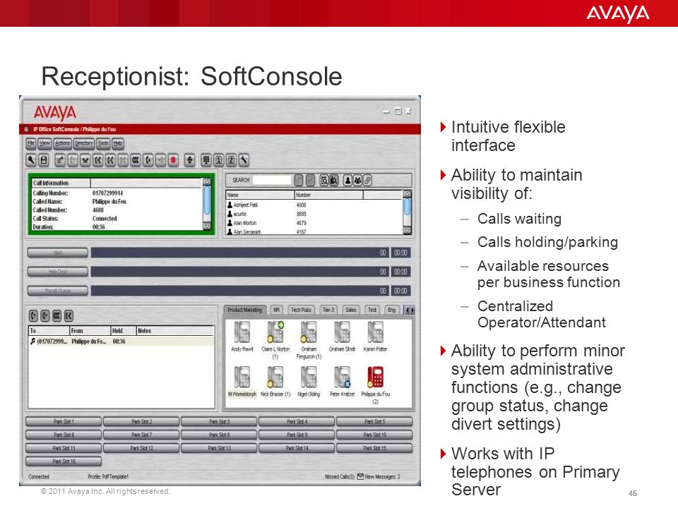© 2011 Avaya Inc. All rights reserved. 45 Receptionist: SoftConsole  Intuitive flexible interface  Ability to maintain visibility of: –Calls waiting