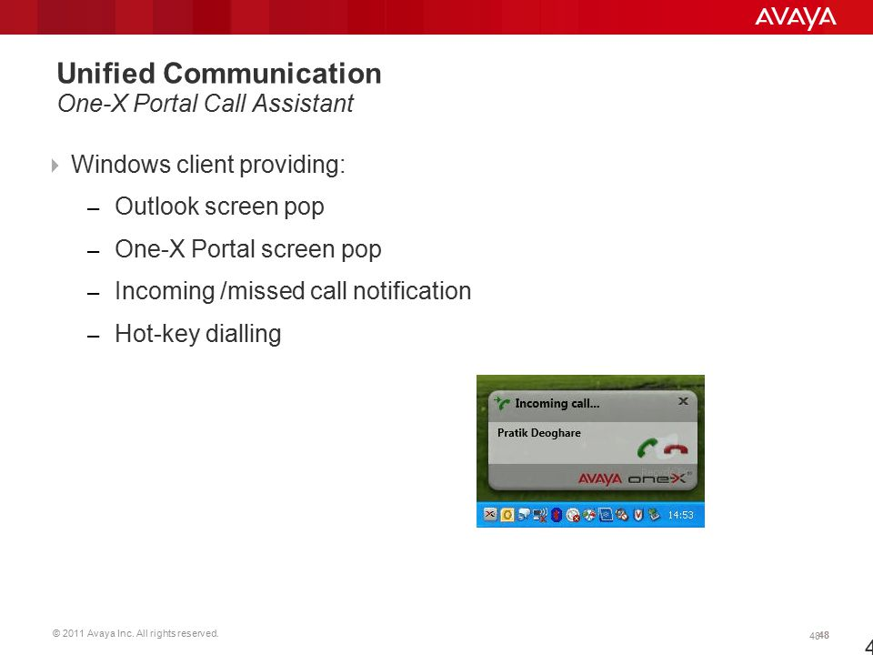 © 2011 Avaya Inc. All rights reserved. 48 48  Windows client providing: – Outlook screen pop – One-X Portal screen pop – Incoming /missed call notifi