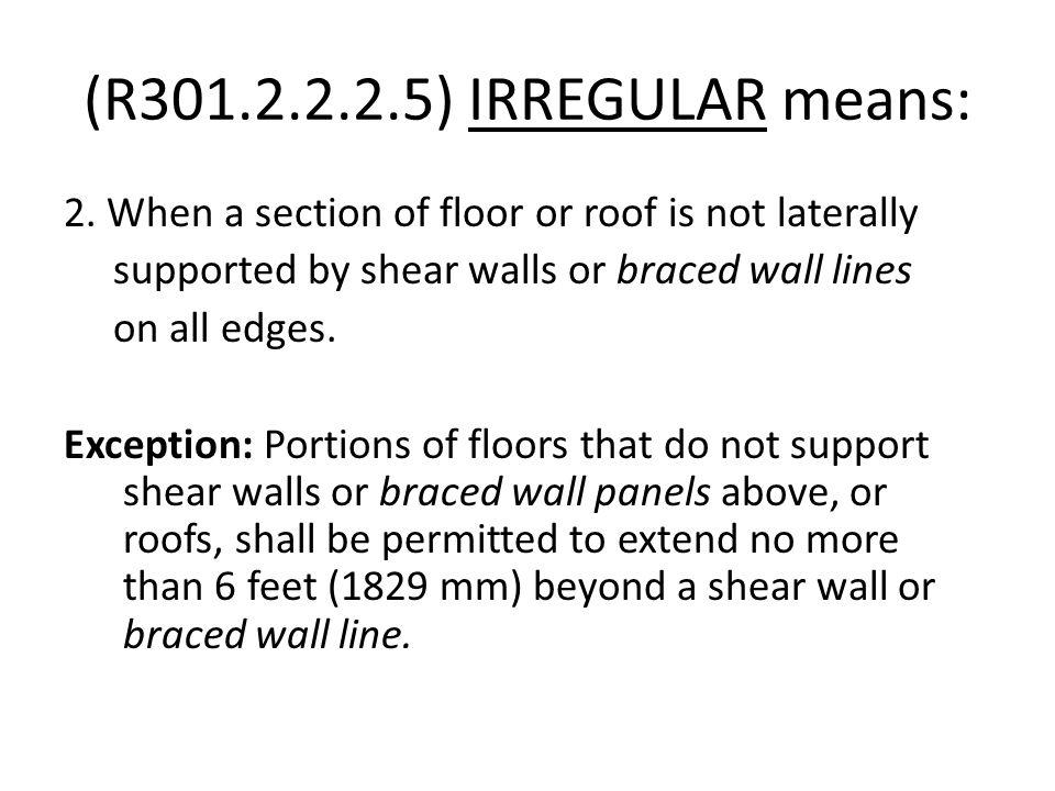 (R301.2.2.2.5) IRREGULAR means: 2.