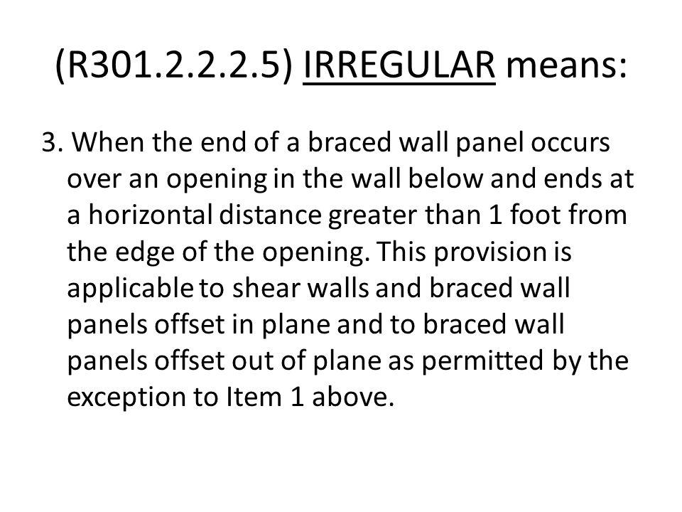 (R301.2.2.2.5) IRREGULAR means: 3.