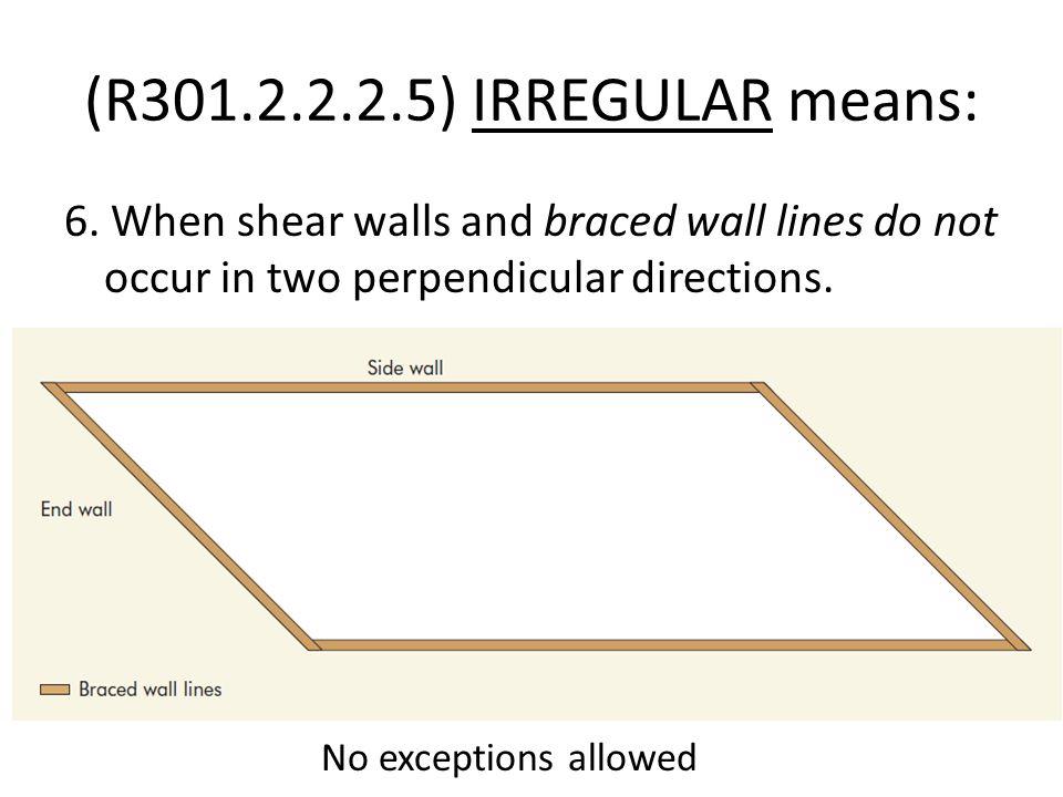 (R301.2.2.2.5) IRREGULAR means: 6.