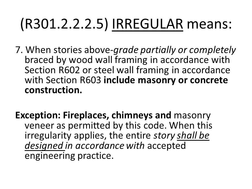 (R301.2.2.2.5) IRREGULAR means: 7.