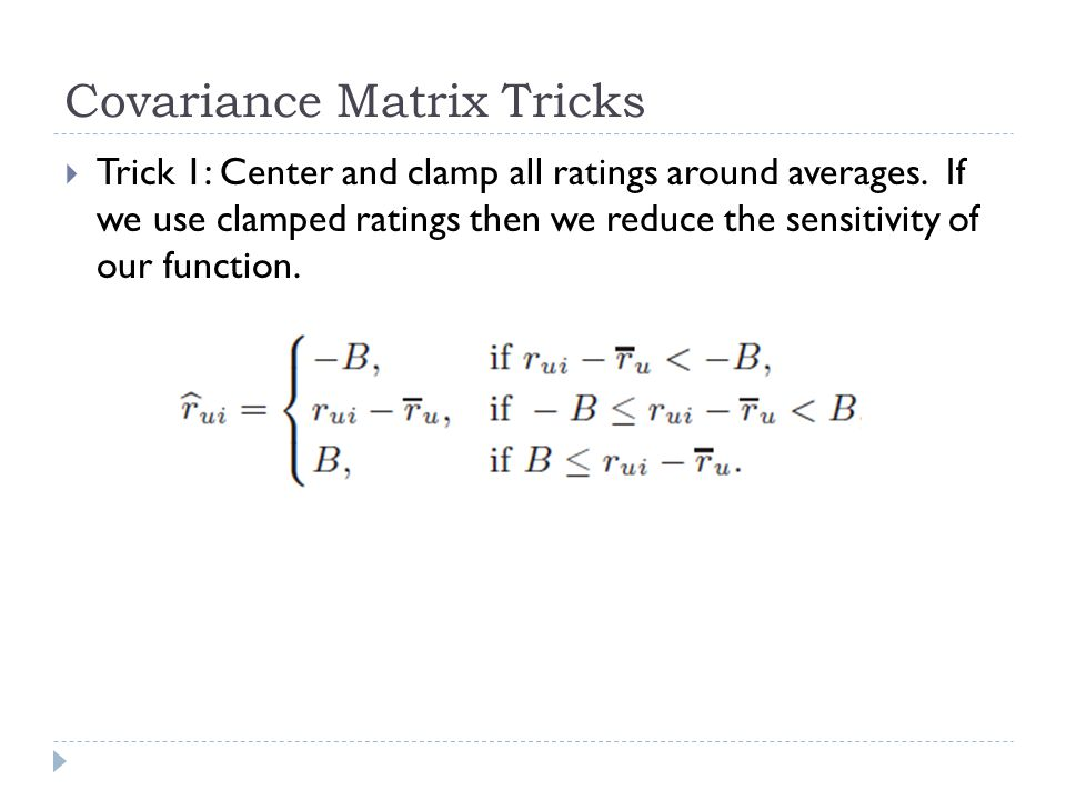 Covariance Matrix Tricks  Trick 1: Center and clamp all ratings around averages.