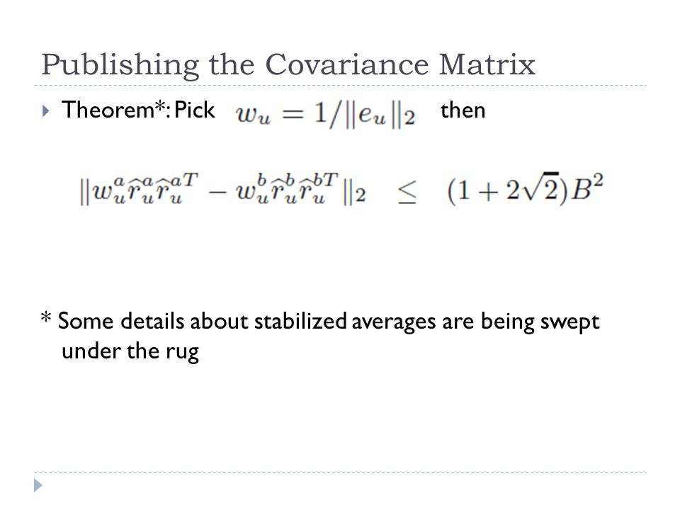 Publishing the Covariance Matrix  Theorem*: Pick then * Some details about stabilized averages are being swept under the rug